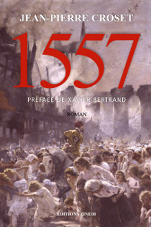 1557, roman de Jean-Pierre Croset, préface de Xavier Bertrand, éditions Zinedi