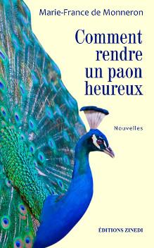 Comment rendre un paon heureux, nouvelles de Marie-France de Monneron, éditions Zinedi