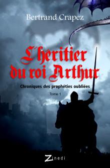 L'Héritier du roi Arthur, roman de Bertrand Crapez, éditions Zinedi