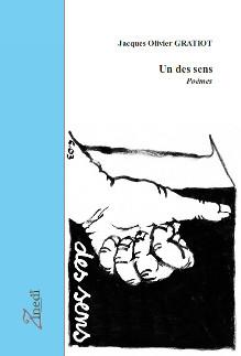 Un des sens, poèmes de Jacques Olivier Gratiot, éditions Zinedi